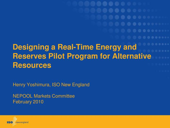 designing a real time energy and reserves pilot program for alternative resources n.