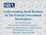 Understanding Small Business In The Federal Government Marketplace Tom W. Krusemark