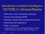 Introduction to Artificial Intelligence LECTURE 13 : Advanced Planning
