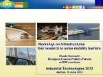 Workshop on Infrastructures Key research to solve mobility barriers Claude Dumoulin