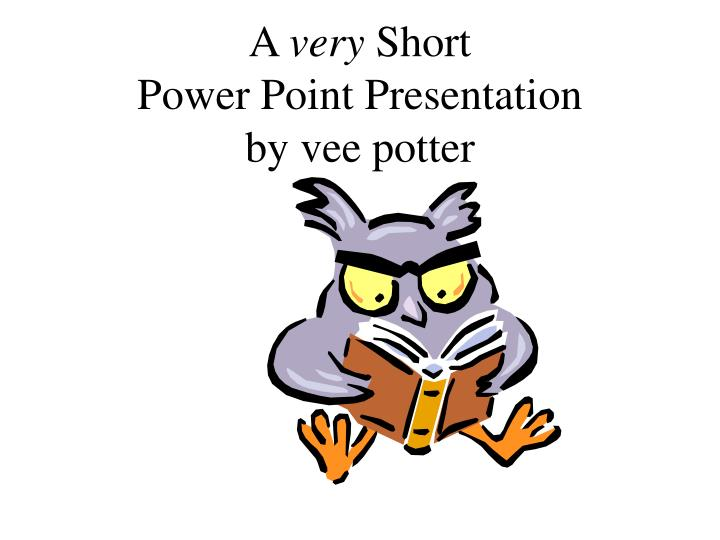 a very short power point presentation by vee potter n.
