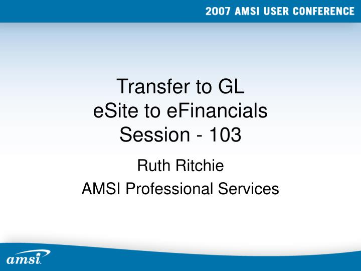 transfer to gl esite to efinancials session 103 n.