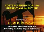 COSTS in ARBITRATION:  the PRESENT and the FUTURE