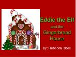 Eddie the Elf and the Gingerbread House
