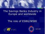 The Savings Banks Industry in Europe and worldwide The role of ESBG/WSBI