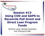 Session #13 Using COD and GAPS to Reconcile Pell Grant and Direct Loan Program Funds