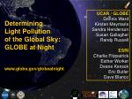 Determining Light Pollution of the Global Sky: GLOBE at Night