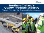 Northern Ireland's  Quarry Products Industry Shared Priorities for Sustainable Development