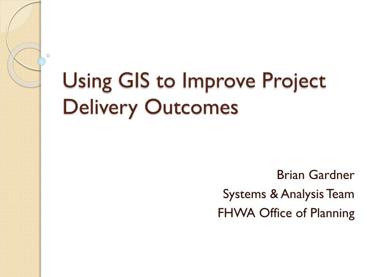 using gis to improve project delivery outcomes n.