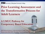 Prior Learning Assessment and  the Transformative Process for Adult Learners A UMUC Pathway for