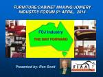 FURNITURE/CABINET MAKING/JOINERY INDUSTRY FORUM 9 th APRIL, 2014