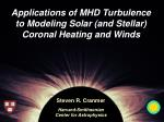 Applications of MHD Turbulence to Modeling Solar (and Stellar) Coronal Heating and Winds
