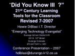 """ Did You Know III ?"" 21 st Century Learning Tools for the Classroom Revised 7-2007"