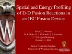 Spatial and Energy Profiling of D-D Fusion Reactions in an IEC Fusion Device