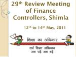 29 th Review Meeting of Finance Controllers, Shimla