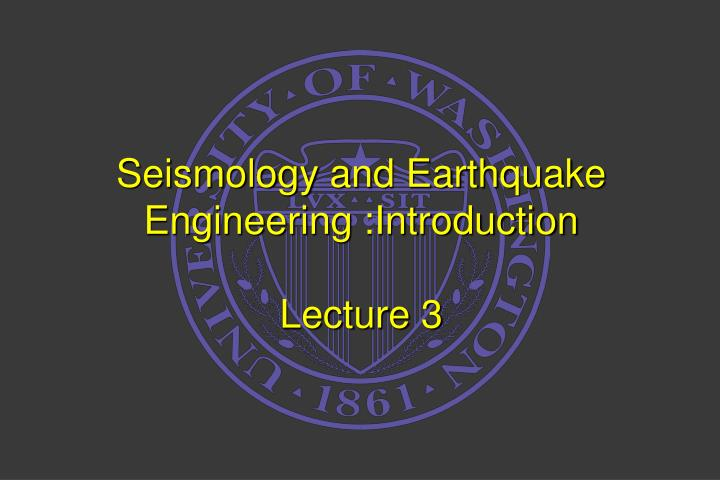 seismology and earthquake engineering introduction lecture 3 n.