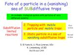 Fate of a particle in a (vanishing) sea of SUB diffusive traps