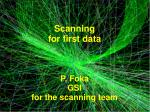 Scanning for first data P. Foka GSI for the scanning team