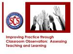 Improving Practice through Classroom Observation: Assessing Teaching and Learning