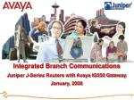 Integrated Branch Communications Juniper J-Series Routers with Avaya IG550 Gateway January, 2008