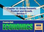 Chapter 12: Gross Domestic Product and Growth Section 1