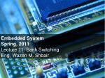 Embedded System Spring, 2011 Lecture 11: Bank Switching Eng. Wazen M. Shbair