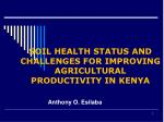 SOIL HEALTH STATUS AND CHALLENGES FOR IMPROVING AGRICULTURAL PRODUCTIVITY IN KENYA