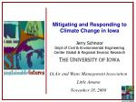 Mitigating and Responding to Climate Change in Iowa Jerry Schnoor