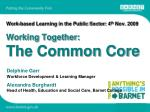 Work-based Learning in the Public Sector: 4 th  Nov. 2009 Working Together: The Common Core