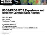USGS/EROS WCS Experience and Ideas for Landsat Data Access
