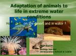 Adaptation of animals to life in extreme water conditions
