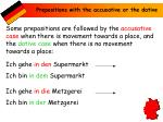 Prepositions with the accusative or the dative