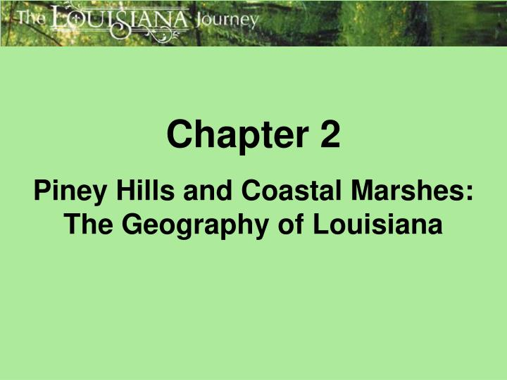 chapter 2 piney hills and coastal marshes the geography of louisiana n.