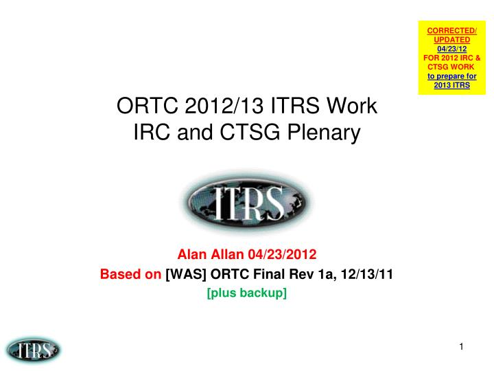 ortc 2012 13 itrs work irc and ctsg plenary n.