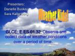 GLCE: E.ES.01.32: Observe and collect data of weather conditions over a period of time.