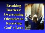 Breaking Barriers: Overcoming Obstacles to Receiving God ' s Love