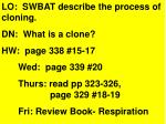 LO: SWBAT describe the process of cloning. DN: What is a clone? HW: page 338 #15-17