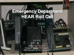 Emergency Department  HEAR Roll Call