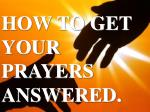 HOW TO GET YOUR PRAYERS ANSWERED.