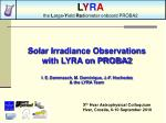 Solar Irradiance Observations with LYRA on PROBA2 I. E. Dammasch , M. Dominique, J.-F. Hochedez