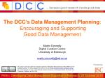 The DCC's Data Management Planning :  Encouraging and Supporting  Good Data Management