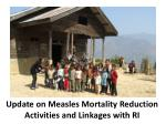 Update on Measles Mortality Reduction Activities and Linkages with RI