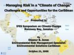 """Managing Risk in a """"Climate of Change"""" Challenges and Opportunities for the Caribbean"""