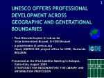 UNESCO OFFERS PROFESSIONAL DEVELOPMENT ACROSS GEOGRAPHIC AND GENERATIONAL BOUNDARIES