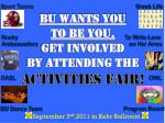 BU WANTS YOU TO BE  YOU,  Get  involved  By Attending the activities  fair!