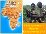 Child Soldiers in Uganda: Kony and the LRA