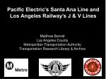 Pacific Electric's Santa Ana Line and  Los Angeles Railway's J & V Lines