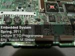 Embedded System Spring, 2011 Lecture 9: I/O Programming   Eng. Wazen M. Shbair