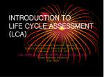INTRODUCTION TO LIFE CYCLE ASSESSMENT (LCA)