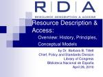 Resource Description &    Access: Overview: History, Principles,           Conceptual Models